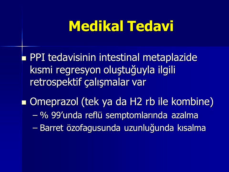 Medikal Tedavi PPI tedavisinin intestinal metaplazide kısmi regresyon oluştuğuyla ilgili retrospektif çalışmalar var PPI tedavisinin intestinal metapl