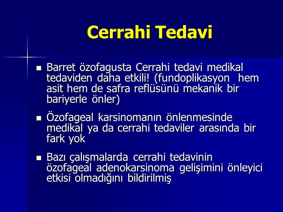 Cerrahi Tedavi Barret özofagusta Cerrahi tedavi medikal tedaviden daha etkili! (fundoplikasyon hem asit hem de safra reflüsünü mekanik bir bariyerle ö