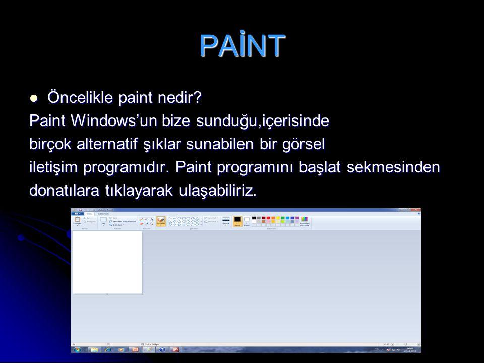 PAİNT Öncelikle paint nedir? Öncelikle paint nedir? Paint Windows'un bize sunduğu,içerisinde birçok alternatif şıklar sunabilen bir görsel iletişim pr