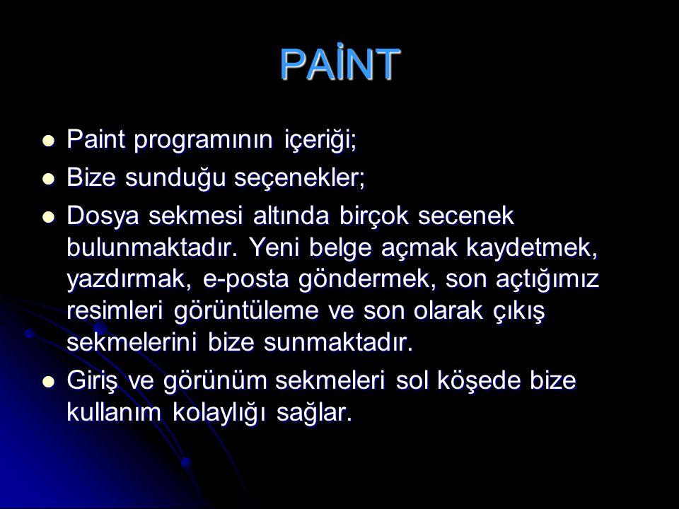 PAİNT Paint programının içeriği; Paint programının içeriği; Bize sunduğu seçenekler; Bize sunduğu seçenekler; Dosya sekmesi altında birçok secenek bul
