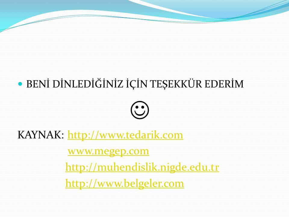 BENİ DİNLEDİĞİNİZ İÇİN TEŞEKKÜR EDERİM KAYNAK: http://www.tedarik.comhttp://www.tedarik.com www.megep.com http://muhendislik.nigde.edu.tr http://www.b
