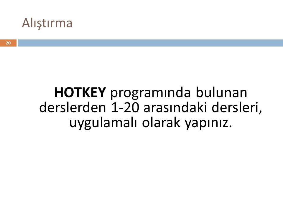 Alıştırma HOTKEY programında bulunan derslerden 1-20 arasındaki dersleri, uygulamalı olarak yapınız.