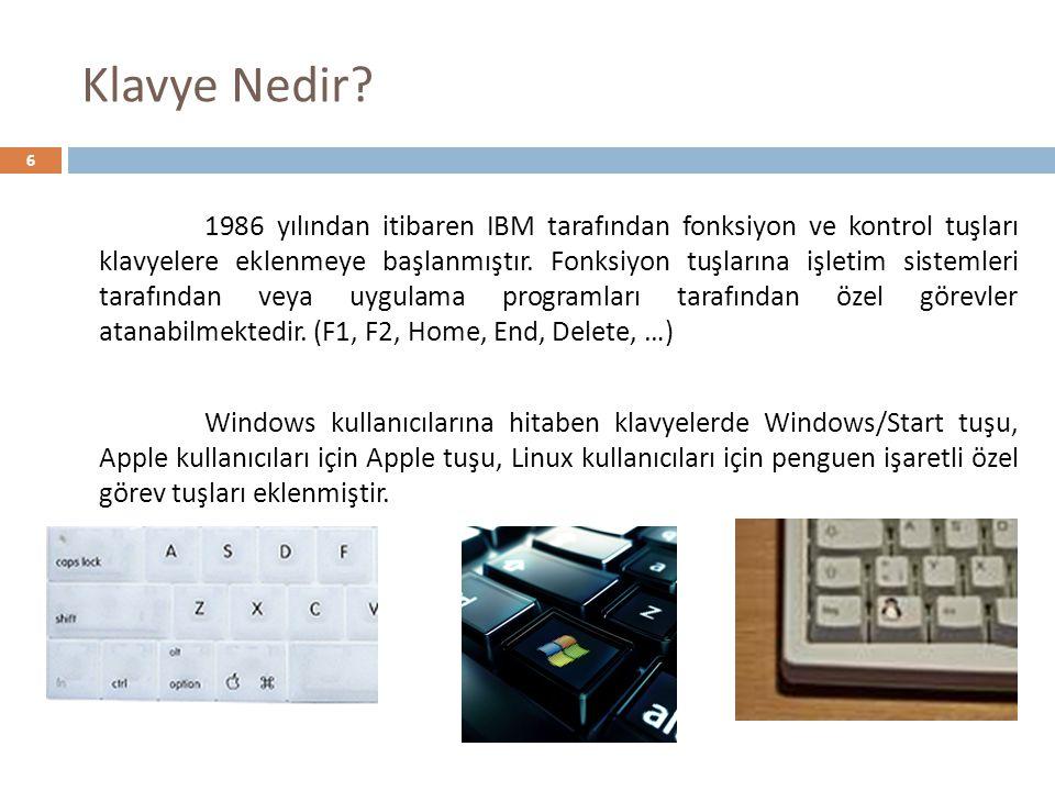 6 1986 yılından itibaren IBM tarafından fonksiyon ve kontrol tuşları klavyelere eklenmeye başlanmıştır.