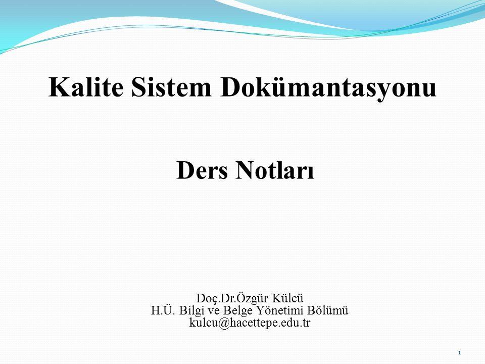 Kalite Sistem Dokümantasyonu Ders Notları Doç.Dr.Özgür Külcü H.Ü.
