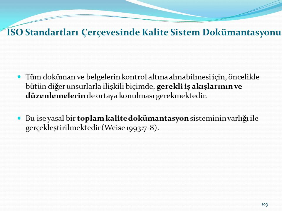 ISO Standartları Çerçevesinde Kalite Sistem Dokümantasyonu Standartlar içerisinde belge işlemlerini ortaya koyan yukarıdaki şekil, kalite sistem doküm