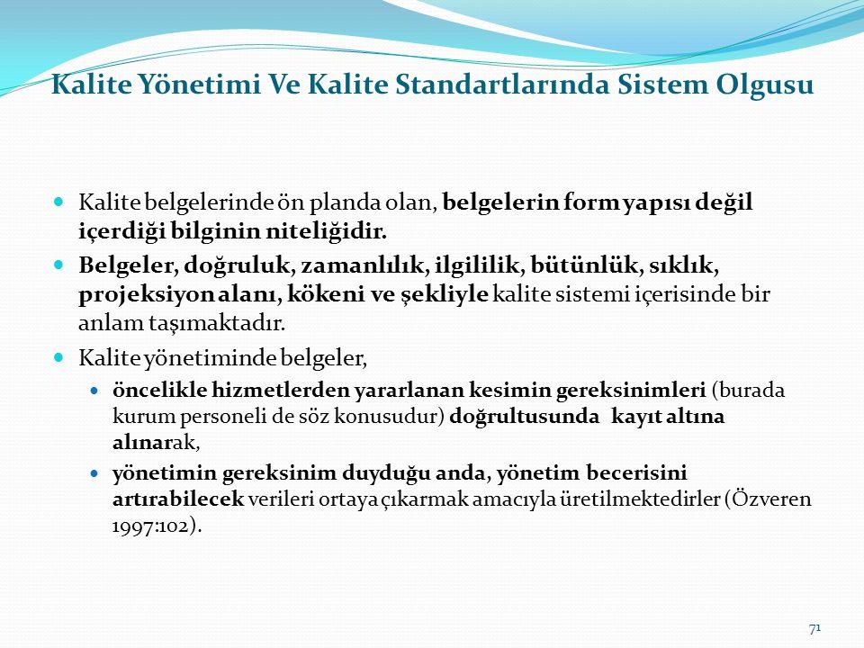 Kalite Yönetimi Ve Kalite Standartlarında Sistem Olgusu Görüldüğü gibi, kalite sisteminde kurumsal işleyişin tamamı yazılı olarak tanımlanmaktadır. İl