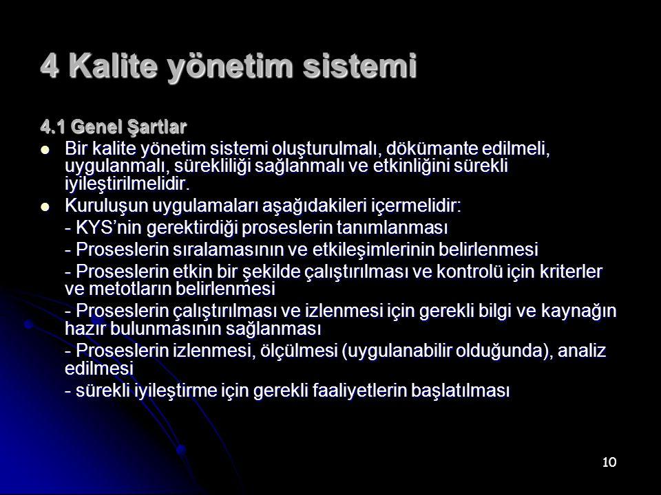 10 4 Kalite yönetim sistemi 4.1 Genel Şartlar Bir kalite yönetim sistemi oluşturulmalı, dökümante edilmeli, uygulanmalı, sürekliliği sağlanmalı ve etkinliğini sürekli iyileştirilmelidir.