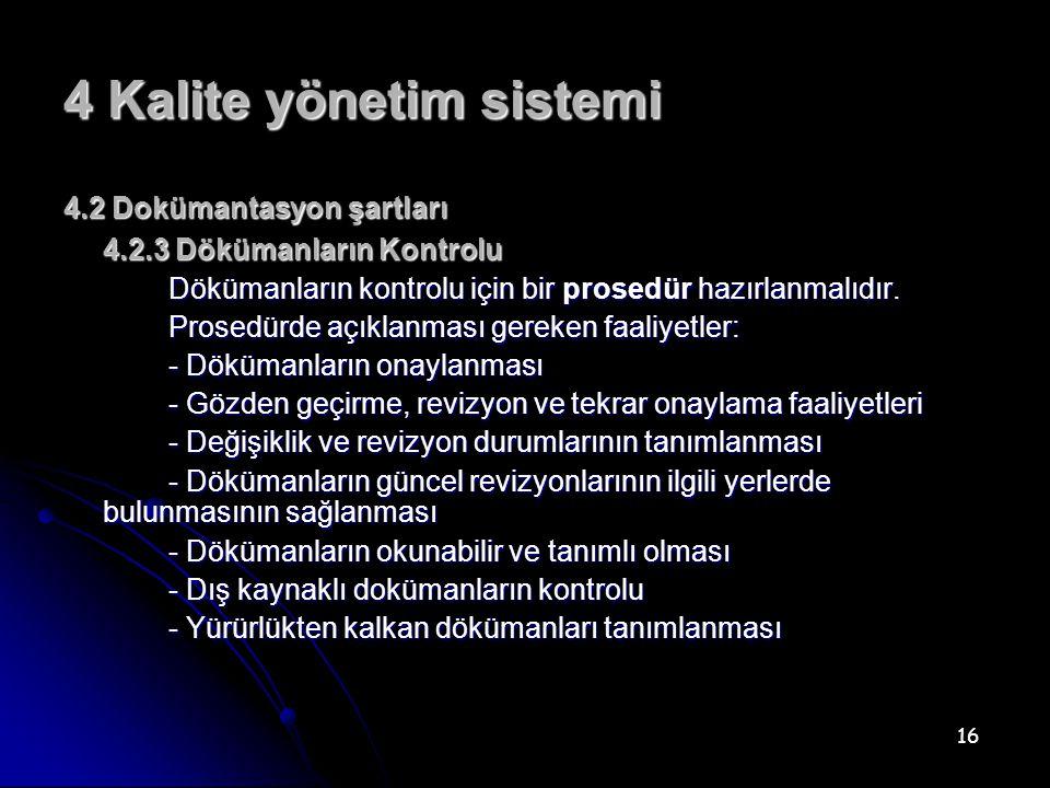 16 4 Kalite yönetim sistemi 4.2 Dokümantasyon şartları 4.2.3 Dökümanların Kontrolu Dökümanların kontrolu için bir prosedür hazırlanmalıdır.
