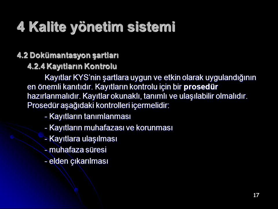 17 4 Kalite yönetim sistemi 4.2 Dokümantasyon şartları 4.2.4 Kayıtların Kontrolu Kayıtlar KYS'nin şartlara uygun ve etkin olarak uygulandığının en önemli kanıtıdır.
