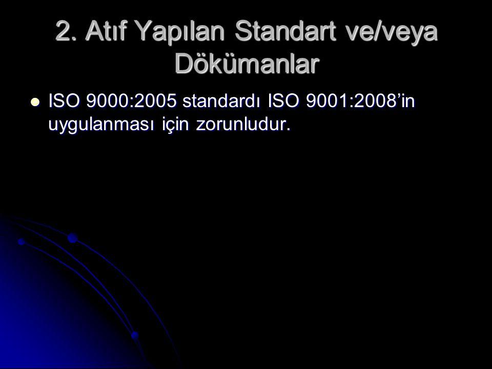 2. Atıf Yapılan Standart ve/veya Dökümanlar ISO 9000:2005 standardı ISO 9001:2008'in uygulanması için zorunludur. ISO 9000:2005 standardı ISO 9001:200