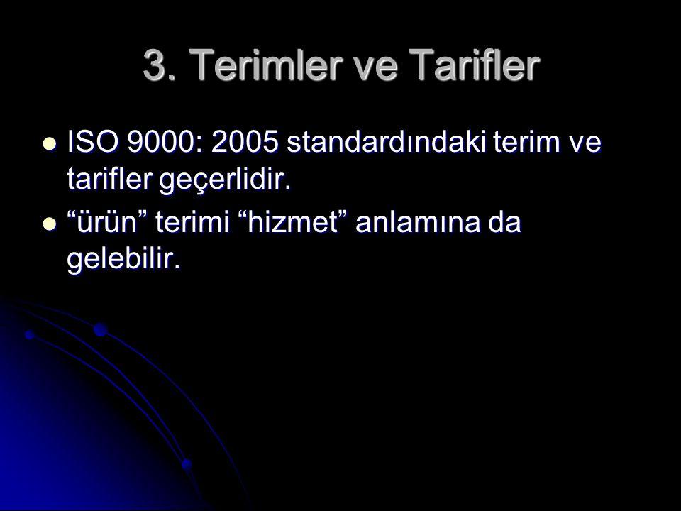 3.Terimler ve Tarifler ISO 9000: 2005 standardındaki terim ve tarifler geçerlidir.