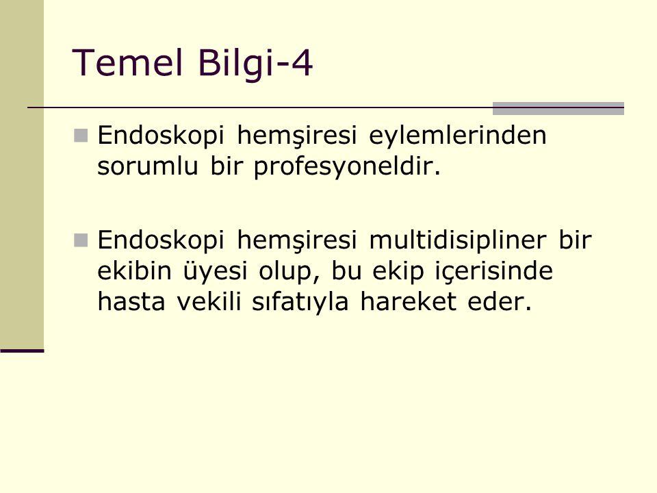 Temel Bilgi-4 Endoskopi hemşiresi eylemlerinden sorumlu bir profesyoneldir.