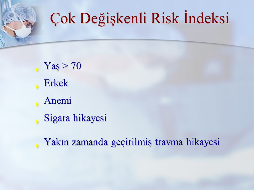 Goldmann ın Kardiak Risk İndeksi  Aritmi 70 - 5 puan 1.