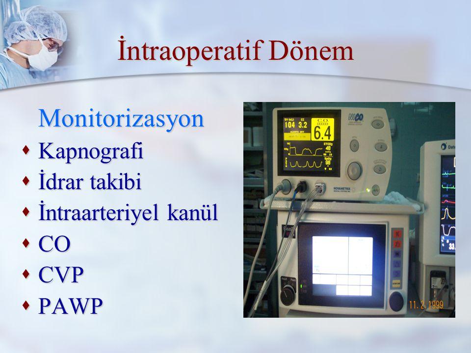 İntraoperatif Dönem Tüm dünyada genel ya da rejyonel anestezi alacak olgularda ASA standartlarında monitorizasyon uygulanmaktadır Bu standartlar  Noninvaziv tansiyon arteriyel  Pulseoksimetre  EKG  Vücut ısısı  FiO 2