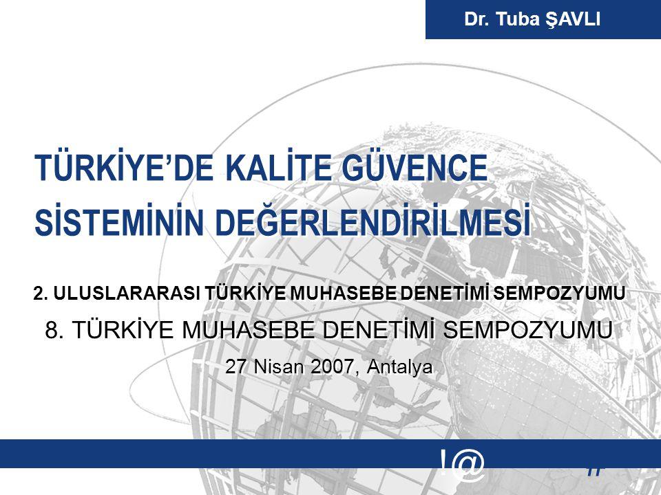 # !@ Dr. Tuba ŞAVLI TÜRKİYE'DE KALİTE GÜVENCE SİSTEMİNİN DEĞERLENDİRİLMESİ 2. ULUSLARARASI TÜRKİYE MUHASEBE DENETİMİ SEMPOZYUMU 8. TÜRKİYE MUHASEBE DE