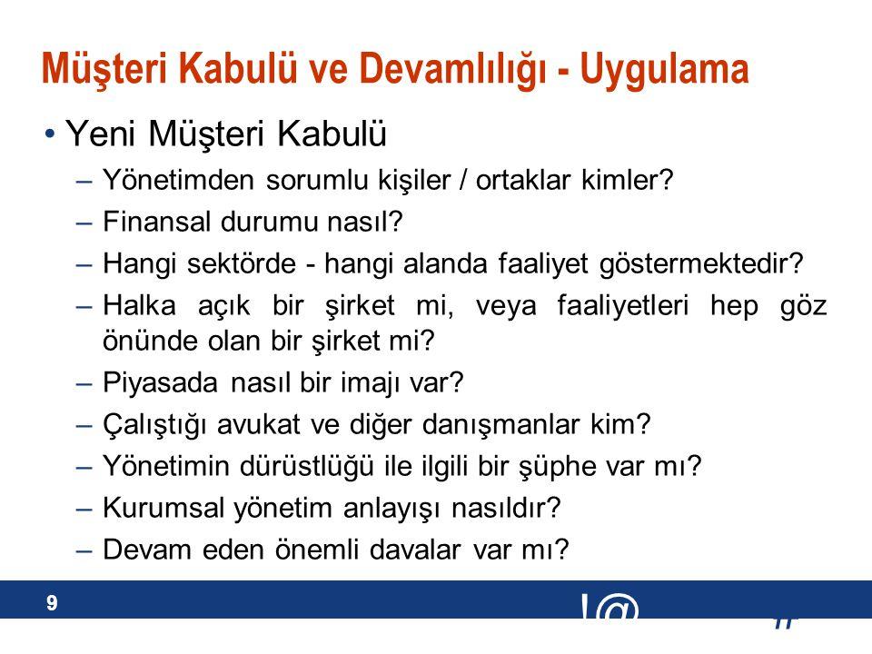# !@ 9 Müşteri Kabulü ve Devamlılığı - Uygulama Yeni Müşteri Kabulü –Yönetimden sorumlu kişiler / ortaklar kimler? –Finansal durumu nasıl? –Hangi sekt