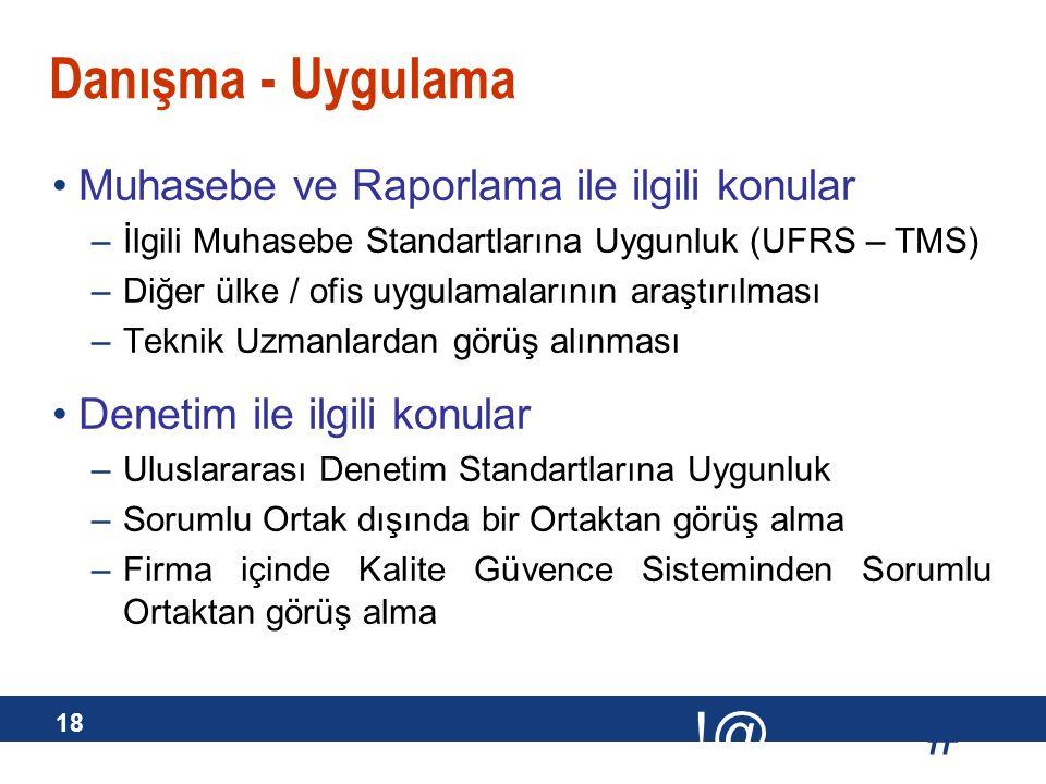 # !@ 18 Danışma - Uygulama Muhasebe ve Raporlama ile ilgili konular –İlgili Muhasebe Standartlarına Uygunluk (UFRS – TMS) –Diğer ülke / ofis uygulamal