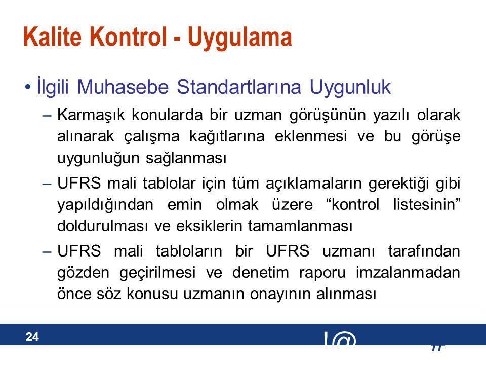 # !@ 24 Kalite Kontrol - Uygulama İlgili Muhasebe Standartlarına Uygunluk –Karmaşık konularda bir uzman görüşünün yazılı olarak alınarak çalışma kağıt