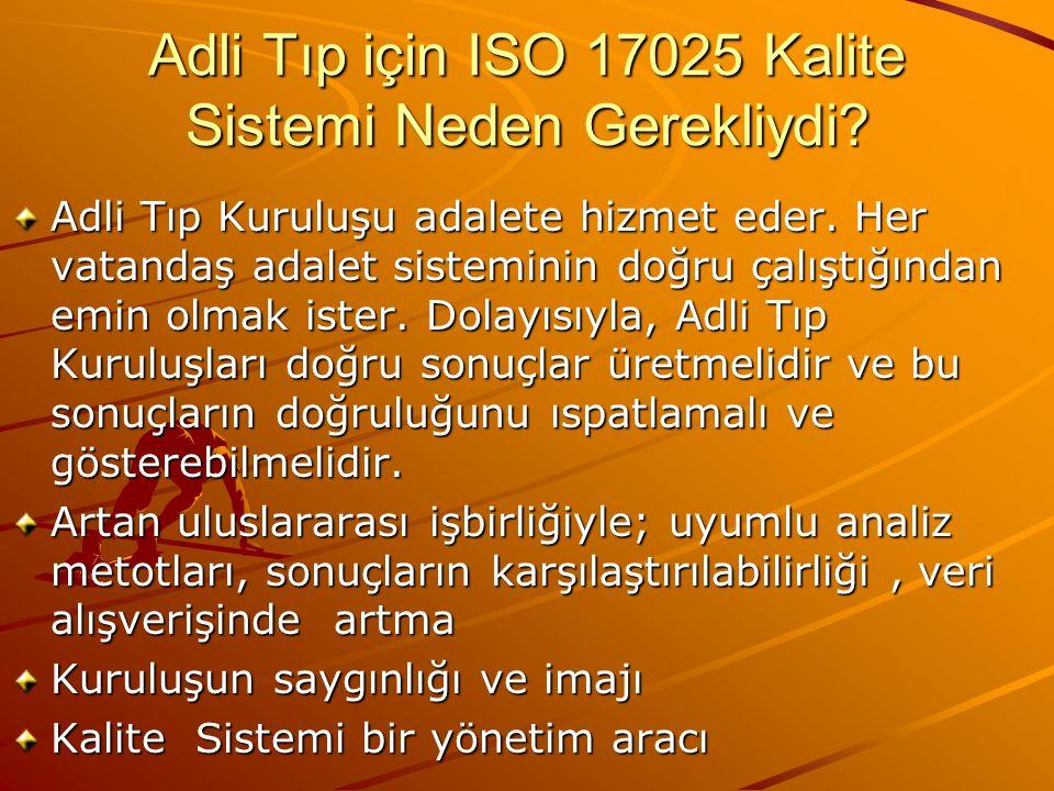 Adli Tıp için ISO 17025 Kalite Sistemi Neden Gerekliydi? Adli Tıp Kuruluşu adalete hizmet eder. Her vatandaş adalet sisteminin doğru çalıştığından emi