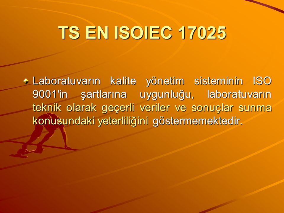TS EN ISOIEC 17025 Laboratuvarın kalite yönetim sisteminin ISO 9001'in şartlarına uygunluğu, laboratuvarın teknik olarak geçerli veriler ve sonuçlar s