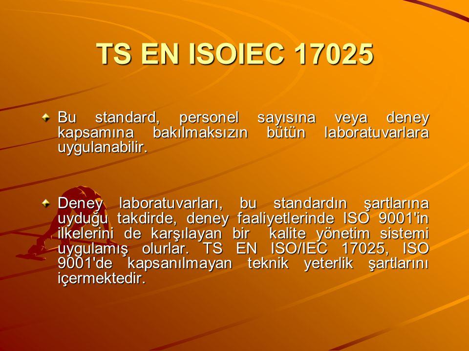 TS EN ISOIEC 17025 Bu standard, personel sayısına veya deney kapsamına bakılmaksızın bütün laboratuvarlara uygulanabilir. Deney laboratuvarları, bu st