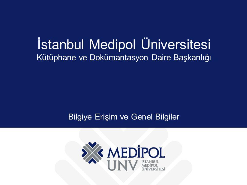 İstanbul Medipol Üniversitesi Kütüphane ve Dokümantasyon Daire Başkanlığı Bilgiye Erişim ve Genel Bilgiler
