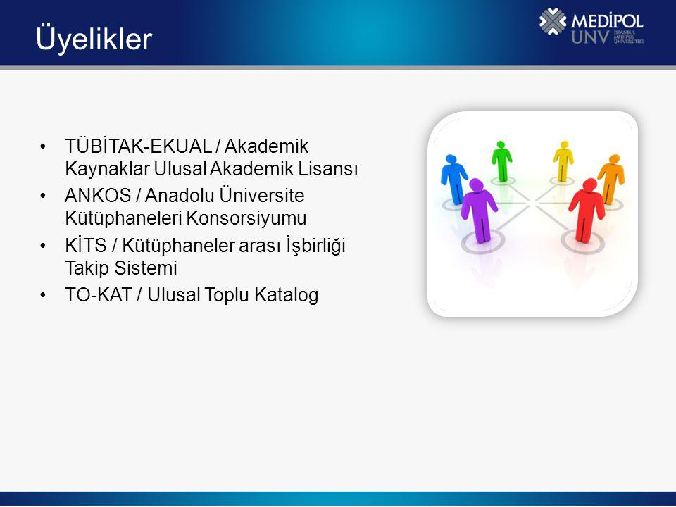 Üyelikler TÜBİTAK-EKUAL / Akademik Kaynaklar Ulusal Akademik Lisansı ANKOS / Anadolu Üniversite Kütüphaneleri Konsorsiyumu KİTS / Kütüphaneler arası İ