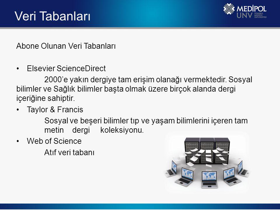 Veri Tabanları Abone Olunan Veri Tabanları Elsevier ScienceDirect 2000'e yakın dergiye tam erişim olanağı vermektedir. Sosyal bilimler ve Sağlık bilim