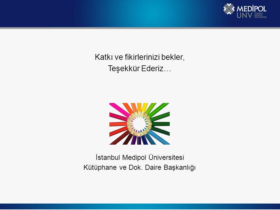 Katkı ve fikirlerinizi bekler, Teşekkür Ederiz… İstanbul Medipol Üniversitesi Kütüphane ve Dok. Daire Başkanlığı