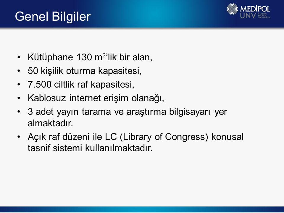 Genel Bilgiler Kütüphane 130 m 2 'lik bir alan, 50 kişilik oturma kapasitesi, 7.500 ciltlik raf kapasitesi, Kablosuz internet erişim olanağı, 3 adet y