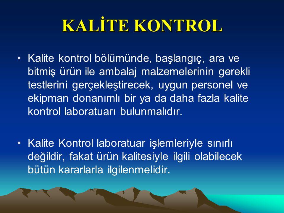 KALİTE KONTROL Kalite kontrol bölümünde, başlangıç, ara ve bitmiş ürün ile ambalaj malzemelerinin gerekli testlerini gerçekleştirecek, uygun personel ve ekipman donanımlı bir ya da daha fazla kalite kontrol laboratuarı bulunmalıdır.