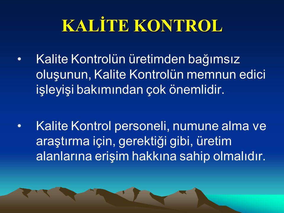 KALİTE KONTROL Kalite Kontrolün üretimden bağımsız oluşunun, Kalite Kontrolün memnun edici işleyişi bakımından çok önemlidir.