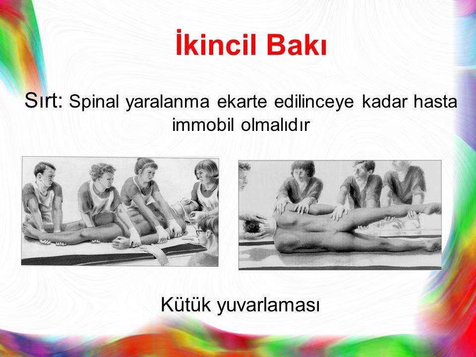 İkincil Bakı Sırt: Spinal yaralanma ekarte edilinceye kadar hasta immobil olmalıdır Kütük yuvarlaması