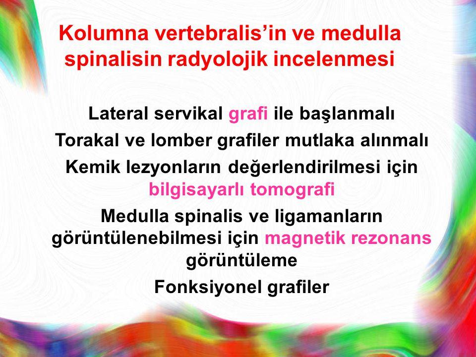 Kolumna vertebralis'in ve medulla spinalisin radyolojik incelenmesi Lateral servikal grafi ile başlanmalı Torakal ve lomber grafiler mutlaka alınmalı
