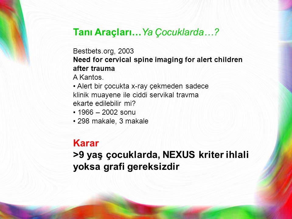 Tanı Araçları…Ya Çocuklarda…? Bestbets.org, 2003 Need for cervical spine imaging for alert children after trauma A Kantos. Alert bir çocukta x-ray çek