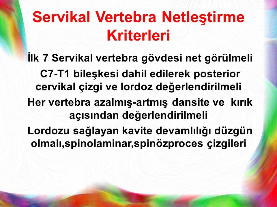 Servikal Vertebra Netleştirme Kriterleri İlk 7 Servikal vertebra gövdesi net görülmeli C7-T1 bileşkesi dahil edilerek posterior cervikal çizgi ve lord