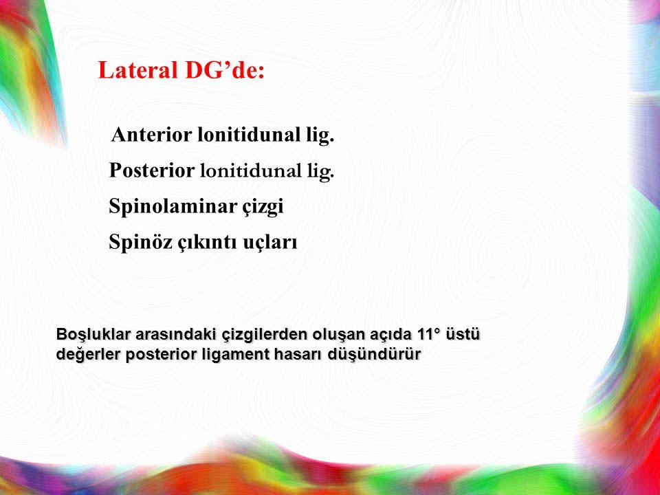Lateral DG'de: Anterior lonitidunal lig.. Posterior lonitidunal lig. Spinolaminar çizgi Spinöz çıkıntı uçları Boşluklar arasındaki çizgilerden oluşan