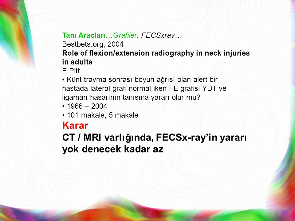 Tanı Araçları…Grafiler, FECSxray… Bestbets.org, 2004 Role of flexion/extension radiography in neck injuries in adults E Pitt.