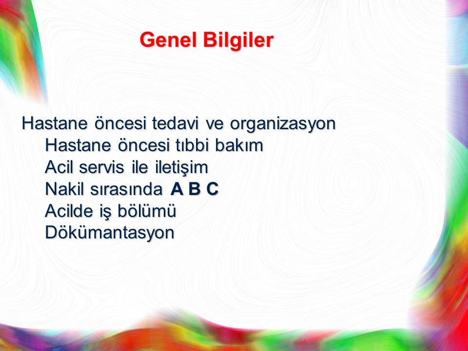 Genel Bilgiler Hastane öncesi tedavi ve organizasyon Hastane öncesi tıbbi bakım Acil servis ile iletişim Nakil sırasında A B C Acilde iş bölümü Döküma