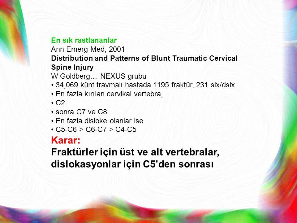 En sık rastlananlar Ann Emerg Med, 2001 Distribution and Patterns of Blunt Traumatic Cervical Spine Injury W Goldberg… NEXUS grubu 34,069 künt travmal