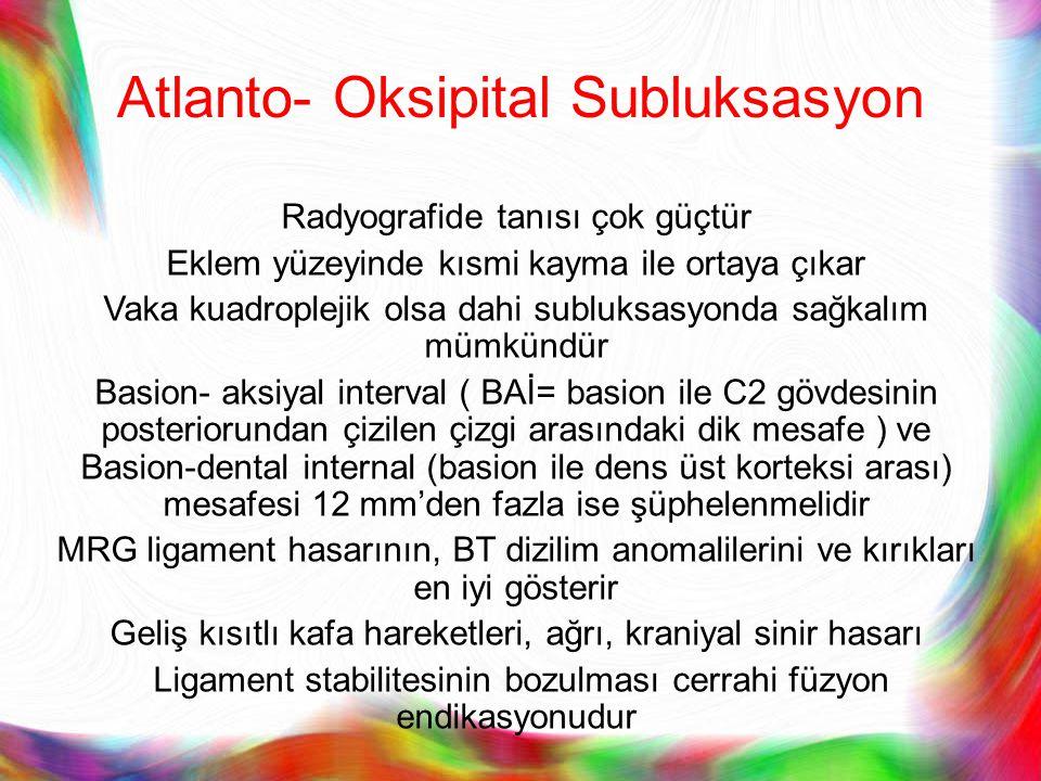Atlanto- Oksipital Subluksasyon Radyografide tanısı çok güçtür Eklem yüzeyinde kısmi kayma ile ortaya çıkar Vaka kuadroplejik olsa dahi subluksasyonda