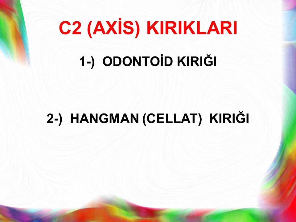 C2 (AXİS) KIRIKLARI 1-) ODONTOİD KIRIĞI 2-) HANGMAN (CELLAT) KIRIĞI