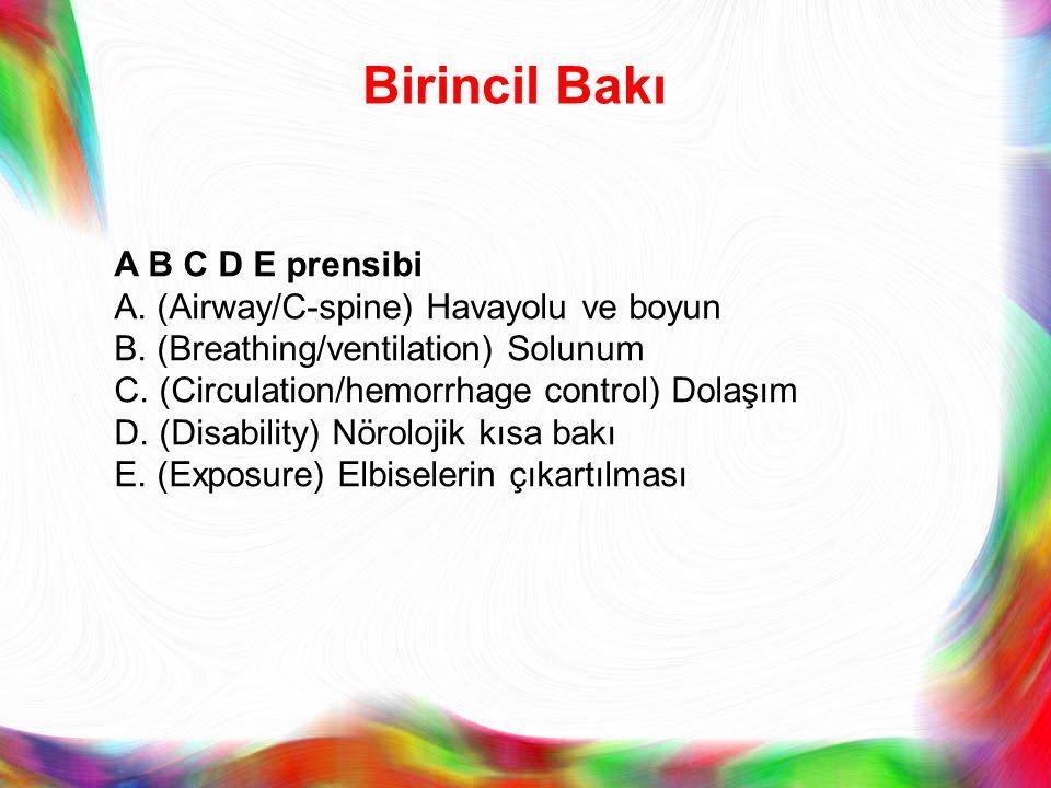 Birincil Bakı A B C D E prensibi A. (Airway/C-spine) Havayolu ve boyun B. (Breathing/ventilation) Solunum C. (Circulation/hemorrhage control) Dolaşım