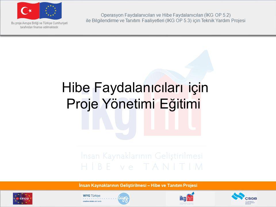 Operasyon Faydalanıcıları ve Hibe Faydalanıcıları (İKG OP 5.2) ile Bilgilendirme ve Tanıtım Faaliyetleri (IKG OP 5.3) için Teknik Yardım Projesi İnsan Kaynaklarının Geliştirilmesi – Hibe ve Tanıtım Projesi Hibe Faydalanıcıları için Proje Yönetimi Eğitimi