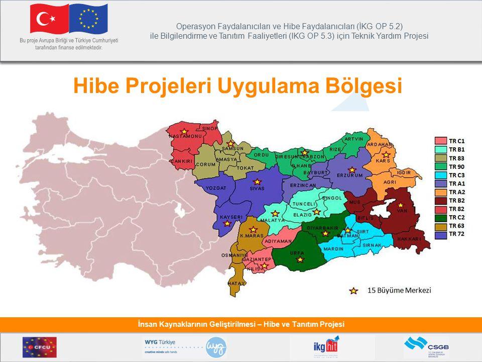Operasyon Faydalanıcıları ve Hibe Faydalanıcıları (İKG OP 5.2) ile Bilgilendirme ve Tanıtım Faaliyetleri (IKG OP 5.3) için Teknik Yardım Projesi İnsan Kaynaklarının Geliştirilmesi – Hibe ve Tanıtım Projesi Hibe Projeleri Uygulama Bölgesi