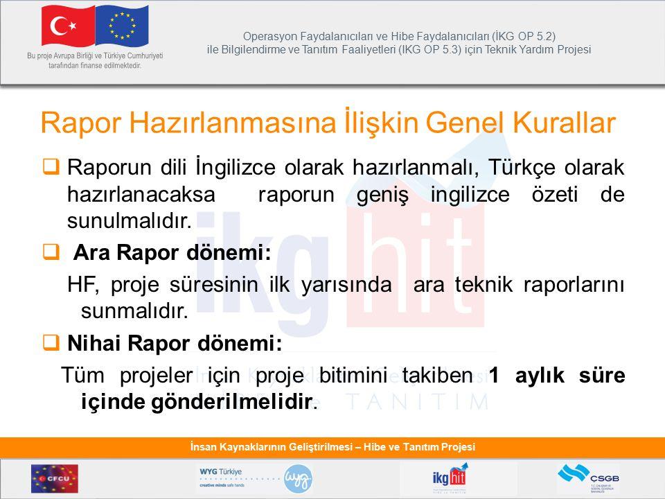 Operasyon Faydalanıcıları ve Hibe Faydalanıcıları (İKG OP 5.2) ile Bilgilendirme ve Tanıtım Faaliyetleri (IKG OP 5.3) için Teknik Yardım Projesi İnsan Kaynaklarının Geliştirilmesi – Hibe ve Tanıtım Projesi  Raporun dili İngilizce olarak hazırlanmalı, Türkçe olarak hazırlanacaksa raporun geniş ingilizce özeti de sunulmalıdır.