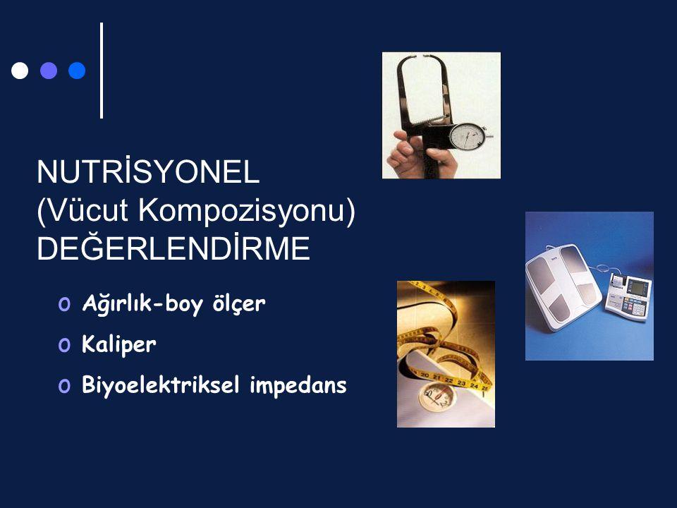 NUTRİSYONEL (Vücut Kompozisyonu) DEĞERLENDİRME o Ağırlık-boy ölçer o Kaliper o Biyoelektriksel impedans