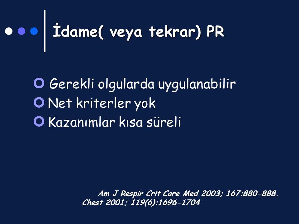 İdame( veya tekrar) PR Gerekli olgularda uygulanabilir Net kriterler yok Kazanımlar kısa süreli Am J Respir Crit Care Med 2003; 167:880-888. Chest 200