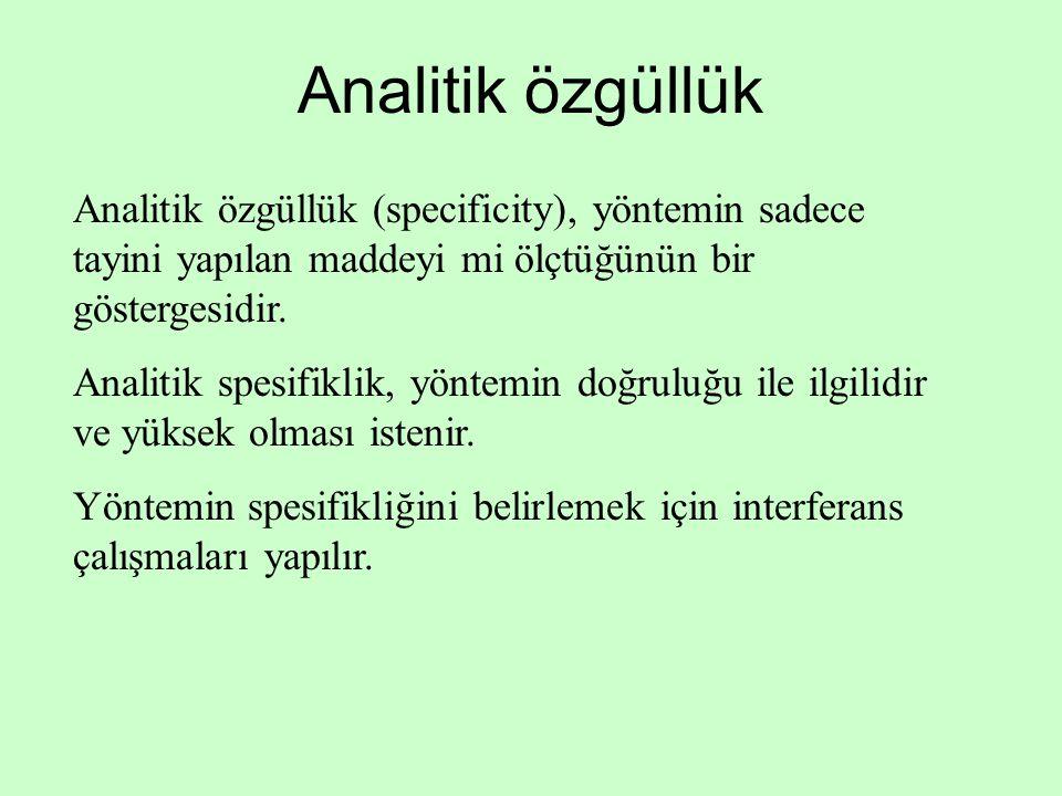 Analitik özgüllük Analitik özgüllük (specificity), yöntemin sadece tayini yapılan maddeyi mi ölçtüğünün bir göstergesidir. Analitik spesifiklik, yönte