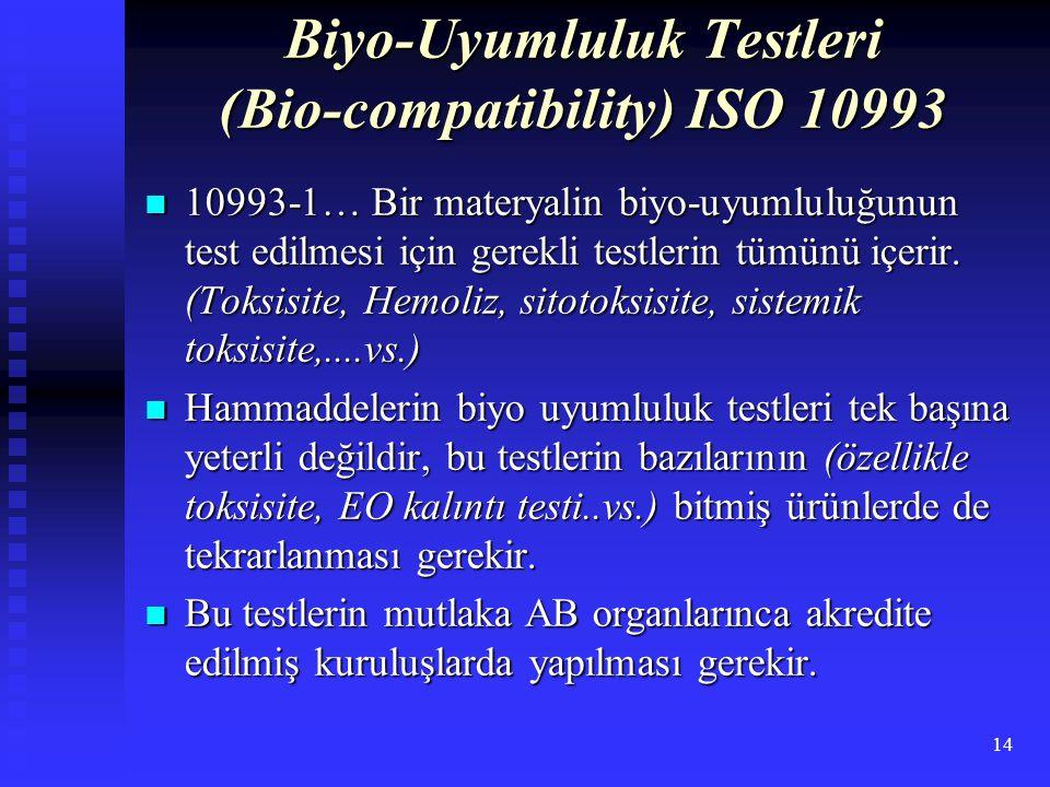 14 Biyo-Uyumluluk Testleri (Bio-compatibility) ISO 10993 10993-1… Bir materyalin biyo-uyumluluğunun test edilmesi için gerekli testlerin tümünü içerir.